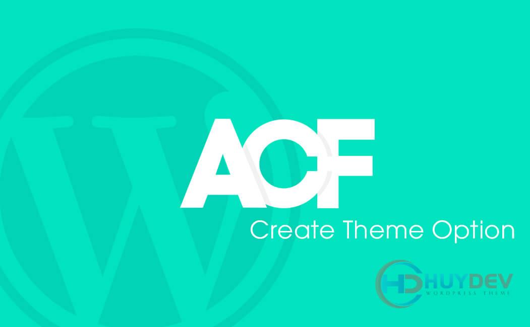 Tạo Theme Options tùy chỉnh nội dung với Plugin Advanced Custom Fields